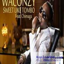 Waconzy - Sweet Like Tombo ft. Chimaga